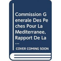 Commission Generale Des Peches Pour La Mediterranee: Rapport de La Trente-Quatrieme Session. Athenes, 12-17 Avril 2010 (Commission Generale Des Peches Pour La Mediterranee (Cgpm)