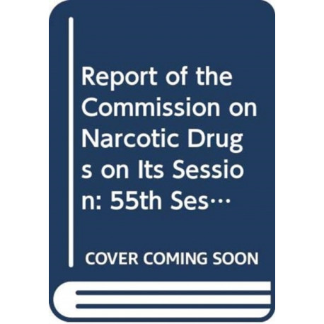 Commission on Narcotic Drugs: Report on the Reconvened Fifty-fifth Session
