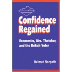 Confidence Regained: Economics, Mrs. Thatcher and the British Voter