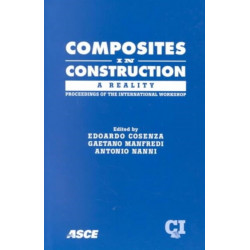 Composites in Construction: A Reality - Papers Presented at the Speciality Workshop, Composites in Construction - A Reality, Held at Villa Orlandi, the International Center for Scientific Culture of Naples Univeristy Frederico II, Capri, Italy