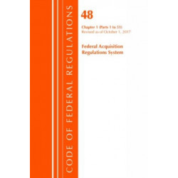 Code of Federal Regulations, Title 48 Federal Acquisition Regulations System Chapter 1 (1-51), Revised as of October 1, 2017