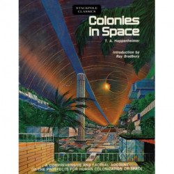 Colonies in Space: A Comprehensive and Factual Account of the Prospects for Human Colonization of Space