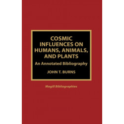 Cosmic Influences on Humans, Animals, and Plants: An Annotated Bibliography