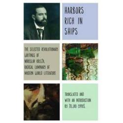 Harbors Rich with Ships: The Selected Revolutionary Writings of Miroslav Krleza, Radical Luminary of Modern World Literature