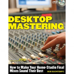 Desktop Mastering: How to Make Your Home-Studio Final Mixes Sound Their Best