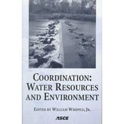 Coordination: Water Resources and Environment - Proceedings of Special session of ASCE'S 25th Annual Conference on Water resources Planning and Management and the 1998 Annual Conference on Environmental Engineering held in Chicago, IL, June 1998