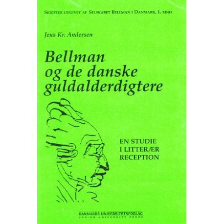 Bellman og de danske guldalderdigtere: en studie i litterær reception