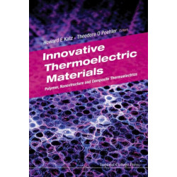 Innovative Thermoelectric Materials: Polymer, Nanostructure And Composite Thermoelectrics