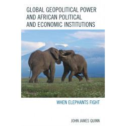 Global Geopolitical Power and African Political and Economic Institutions: When Elephants Fight