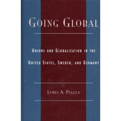Going Global: Unions and Globalization in the United States, Sweden, and Germany