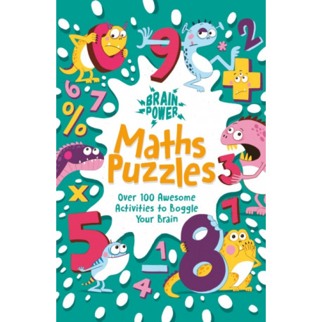 Brain Power Maths Puzzles: Over 100 Awesome Activities to Boggle Your Brain