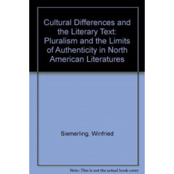 Cultural Differences and the Literary Text: Pluralism and the Limits of Authenticity in North American Literatures