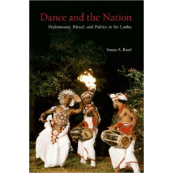 Dance and the Nation: Performance, Ritual, and Politics in Sri Lanka