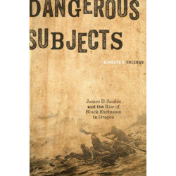 Dangerous Subjects: James D. Saules and the Rise of Black Exclusion in Oregon